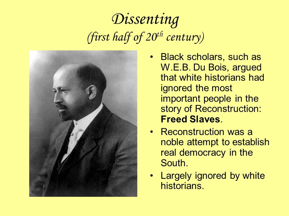 Dissenting (first half of 20 th century) Black scholars, such as W.E.B.