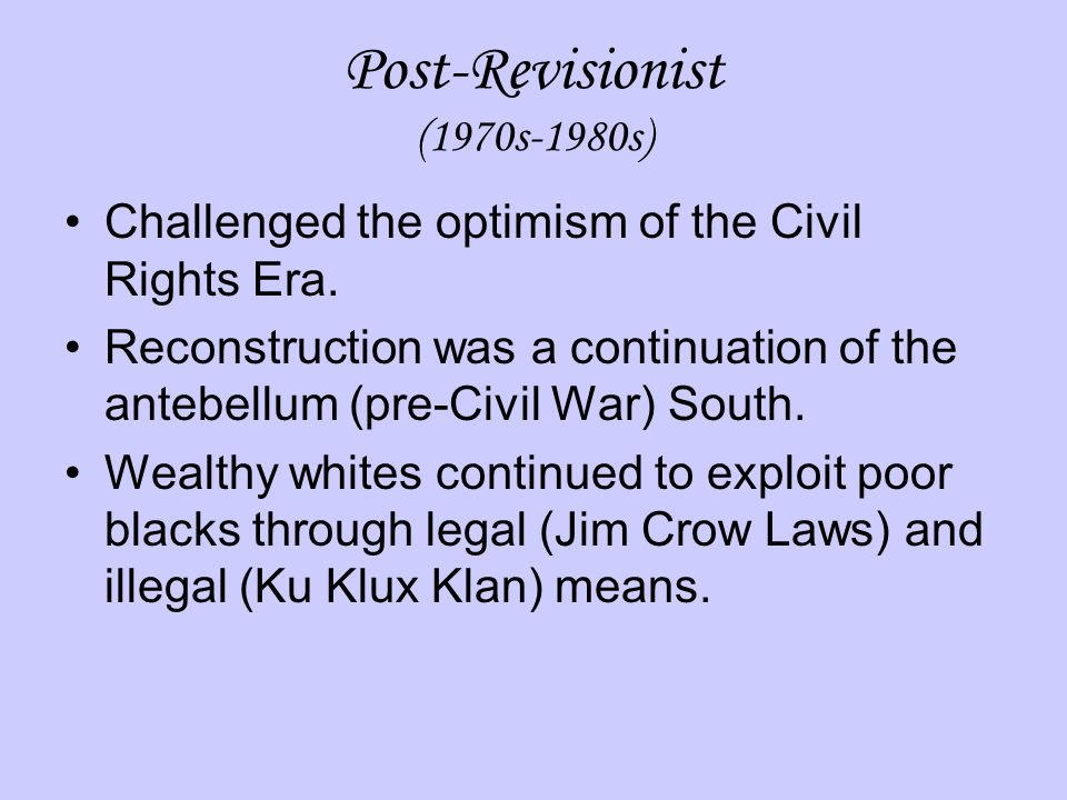 Post-Revisionist (1970s-1980s) Challenged the optimism of the Civil Rights Era.