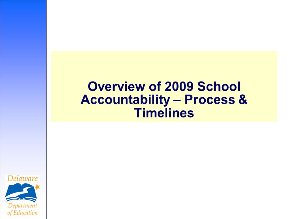 Overview of 2009 School Accountability – Process & Timelines