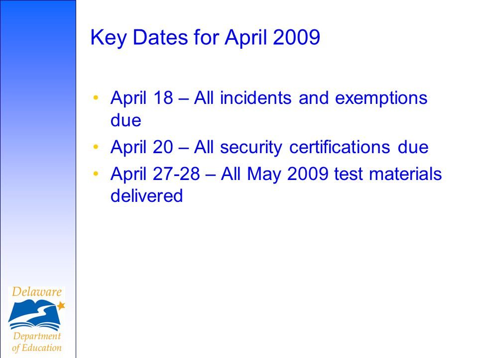 Key Dates for April 2009 April 18 – All incidents and exemptions due April 20 – All security certifications due April – All May 2009 test materials delivered