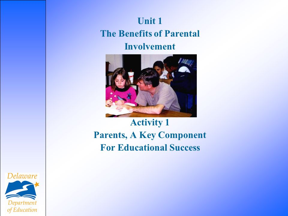 Unit 1 The Benefits of Parental Involvement Activity 1 Parents, A Key Component For Educational Success