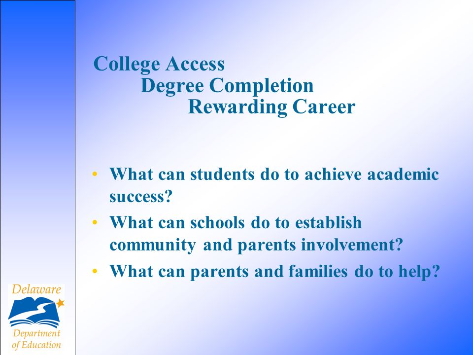 College Access Degree Completion Rewarding Career What can students do to achieve academic success.