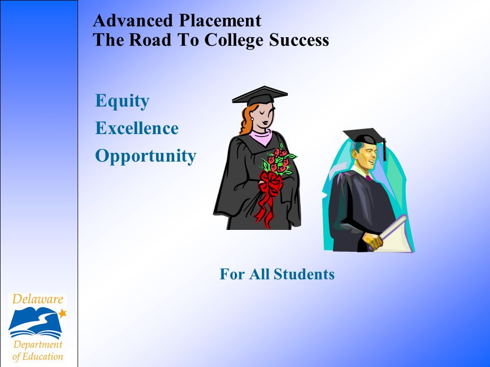 Advanced Placement The Road To College Success Equity Excellence Opportunity For All Students