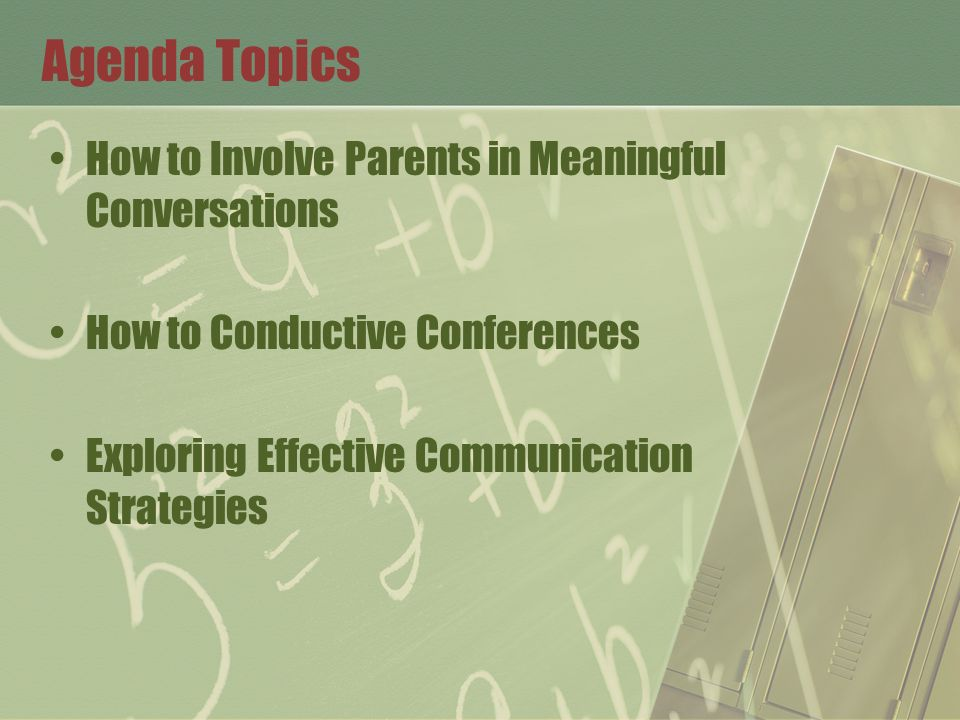 Agenda Topics How to Involve Parents in Meaningful Conversations How to Conductive Conferences Exploring Effective Communication Strategies
