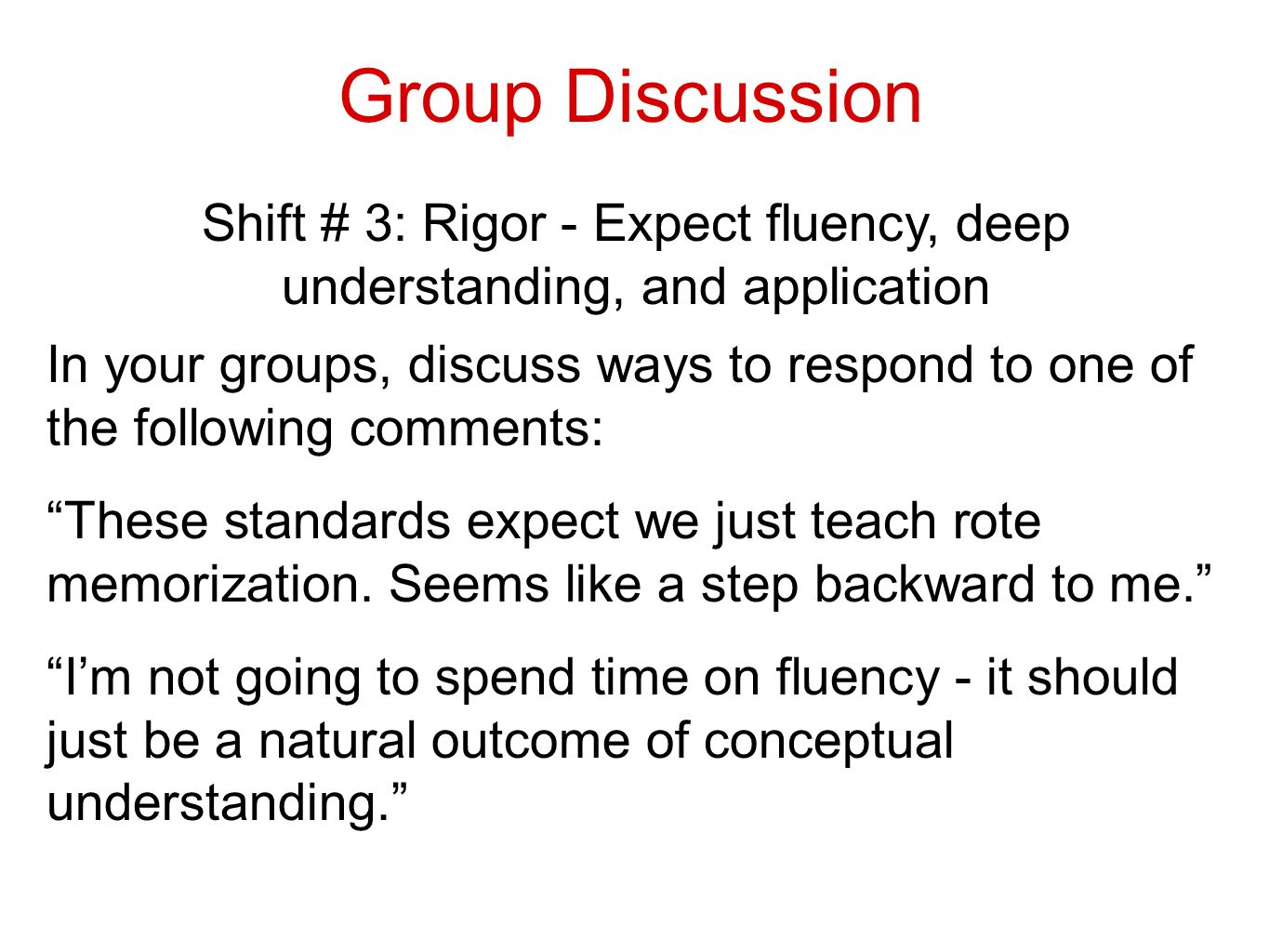 Engaging with the shift: Making a true statement Rigor = _____ + ______ + ______ This shift requires a balance of three discrete components in math instruction.