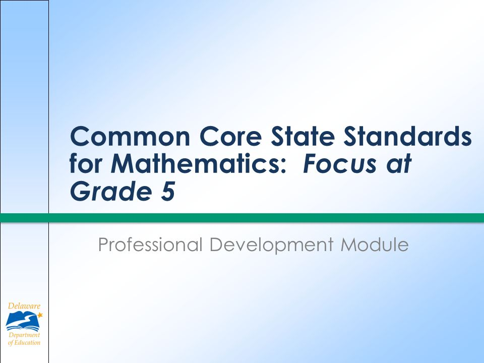 Common Core State Standards for Mathematics: Focus at Grade 5 Professional Development Module