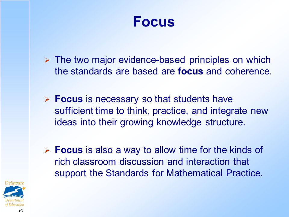 Focus The two major evidence-based principles on which the standards are based are focus and coherence.