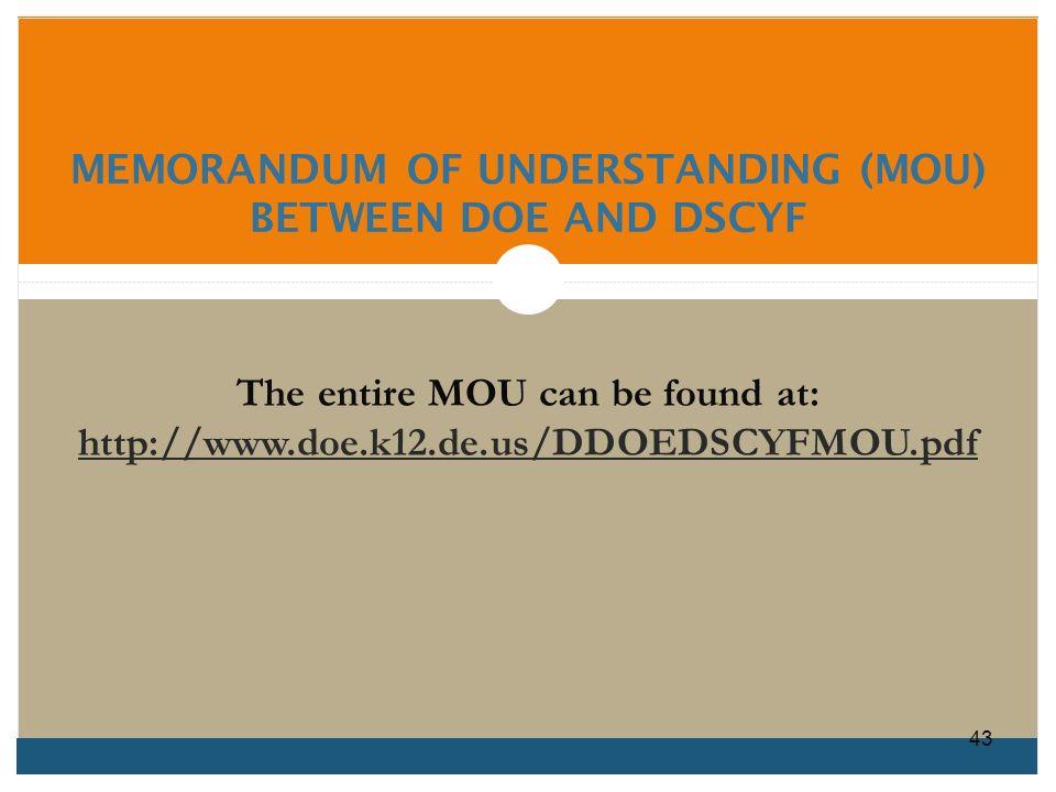 MEMORANDUM OF UNDERSTANDING (MOU) BETWEEN DOE AND DSCYF The entire MOU can be found at: http://www.doe.k12.de.us/DDOEDSCYFMOU.pdf 43