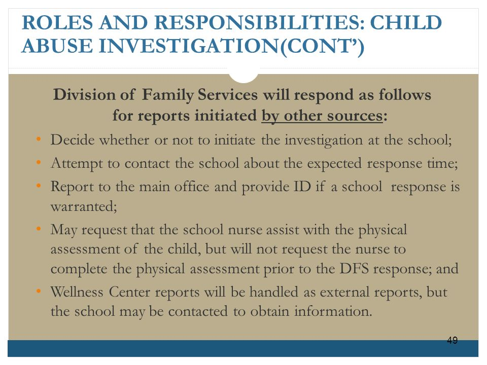 ROLES AND RESPONSIBILITIES: CHILD ABUSE INVESTIGATION(CONT) Division of Family Services will respond as follows for reports initiated by other sources
