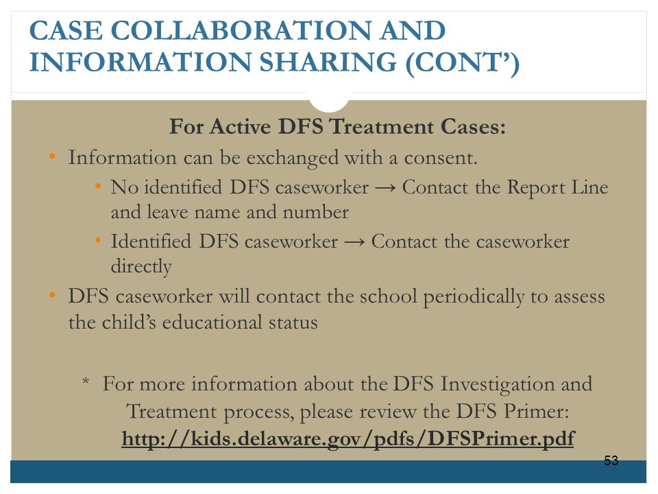 CASE COLLABORATION AND INFORMATION SHARING (CONT) For Active DFS Treatment Cases: Information can be exchanged with a consent. No identified DFS casew
