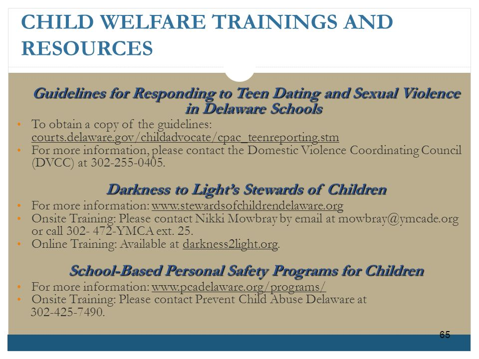 CHILD WELFARE TRAININGS AND RESOURCES Guidelines for Responding to Teen Dating and Sexual Violence in Delaware Schools To obtain a copy of the guideli