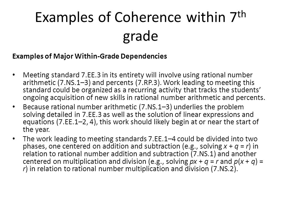 Examples of Major Within-Grade Dependencies Meeting standard 7.EE.3 in its entirety will involve using rational number arithmetic (7.NS.1–3) and percents (7.RP.3).