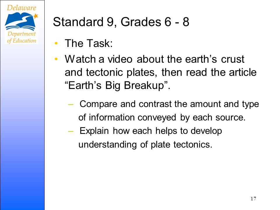 Standard 9, Grades 6 - 8 The Task: Watch a video about the earths crust and tectonic plates, then read the article Earths Big Breakup.