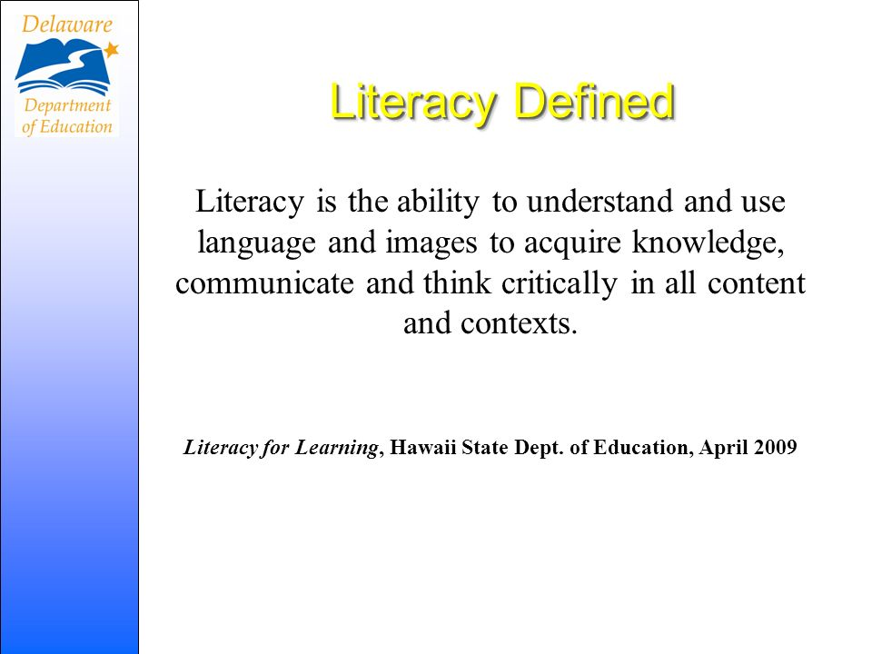 Literacy is the ability to understand and use language and images to acquire knowledge, communicate and think critically in all content and contexts.