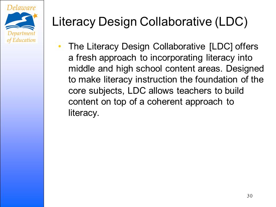 Literacy Design Collaborative (LDC) The Literacy Design Collaborative [LDC] offers a fresh approach to incorporating literacy into middle and high school content areas.
