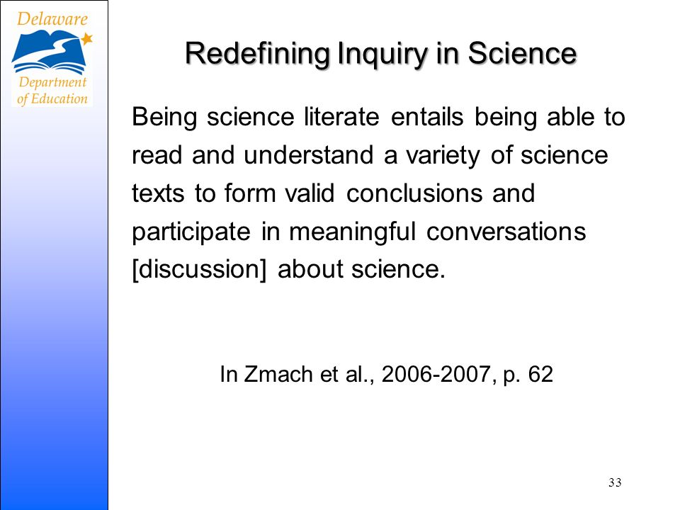 Redefining Inquiry in Science Being science literate entails being able to read and understand a variety of science texts to form valid conclusions and participate in meaningful conversations [discussion] about science.