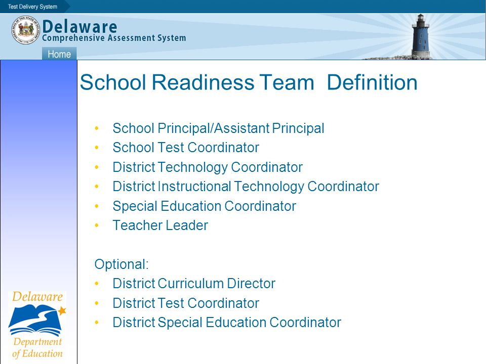 School Readiness Team Definition School Principal/Assistant Principal School Test Coordinator District Technology Coordinator District Instructional Technology Coordinator Special Education Coordinator Teacher Leader Optional: District Curriculum Director District Test Coordinator District Special Education Coordinator
