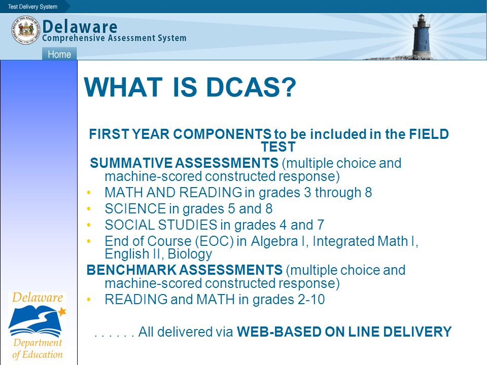 WHAT IS DCAS? FIRST YEAR COMPONENTS to be included in the FIELD TEST SUMMATIVE ASSESSMENTS (multiple choice and machine-scored constructed response) M