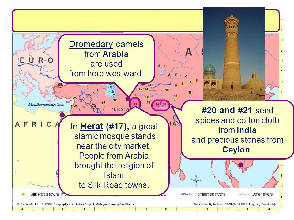 Dromedary camels from Arabia are used from here westward. #20 and #21 send spices and cotton cloth from India and precious stones from Ceylon. In Hera