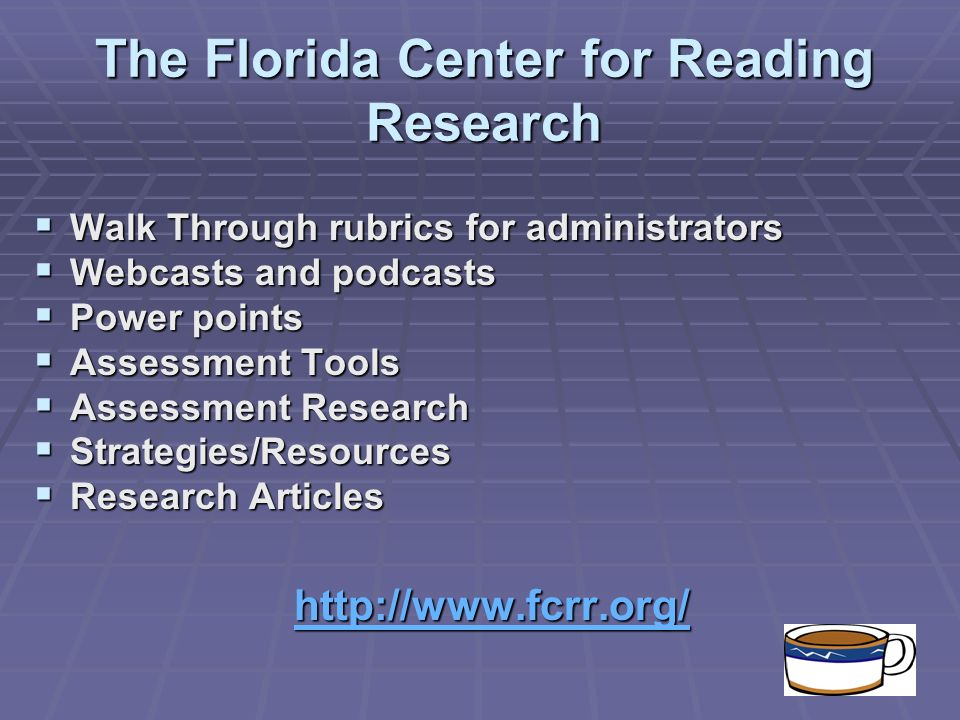 The Florida Center for Reading Research Walk Through rubrics for administrators Walk Through rubrics for administrators Webcasts and podcasts Webcasts and podcasts Power points Power points Assessment Tools Assessment Tools Assessment Research Assessment Research Strategies/Resources Strategies/Resources Research Articles Research Articles