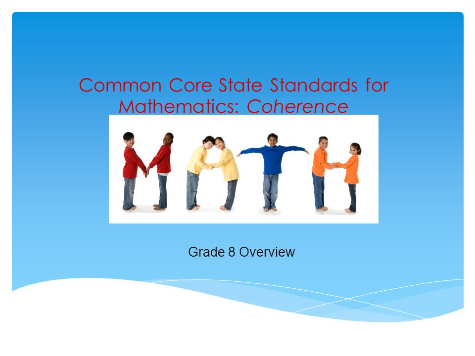 Common Core State Standards for Mathematics: Coherence Grade 8 Overview