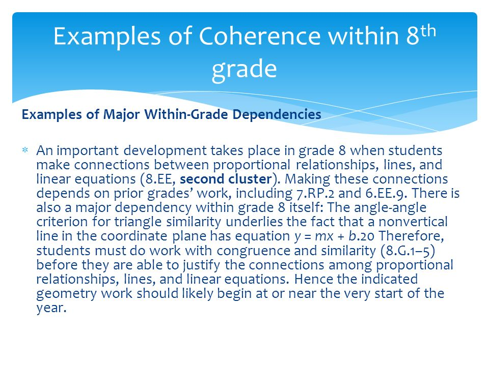 Examples of Major Within-Grade Dependencies An important development takes place in grade 8 when students make connections between proportional relationships, lines, and linear equations (8.EE, second cluster).