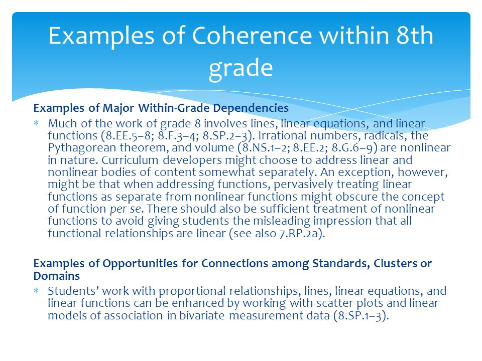 Examples of Major Within-Grade Dependencies Much of the work of grade 8 involves lines, linear equations, and linear functions (8.EE.5–8; 8.F.3–4; 8.SP.2–3).