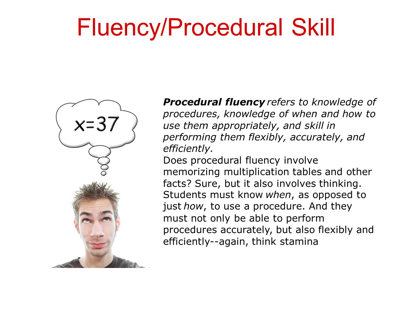 Fluency/Procedural Skill Procedural fluency refers to knowledge of procedures, knowledge of when and how to use them appropriately, and skill in perfo