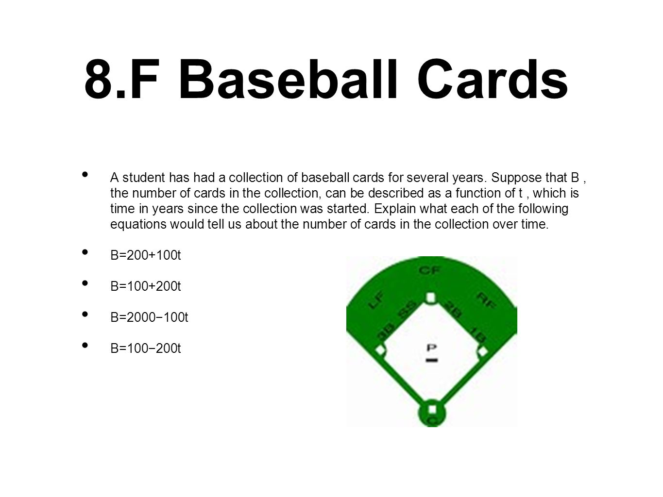 8.F Baseball Cards A student has had a collection of baseball cards for several years. Suppose that B, the number of cards in the collection, can be d