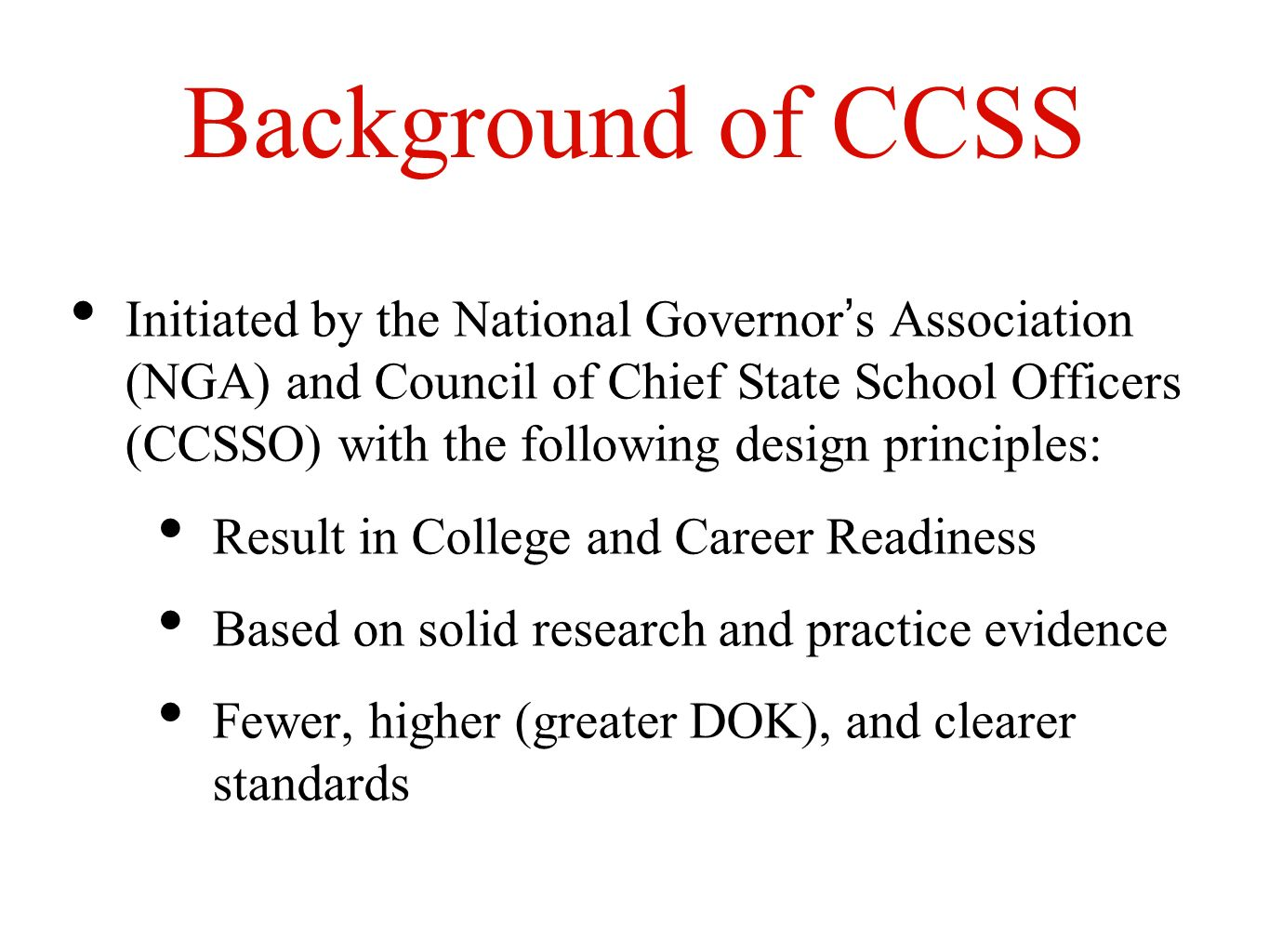 Background of CCSS Initiated by the National Governors Association (NGA) and Council of Chief State School Officers (CCSSO) with the following design