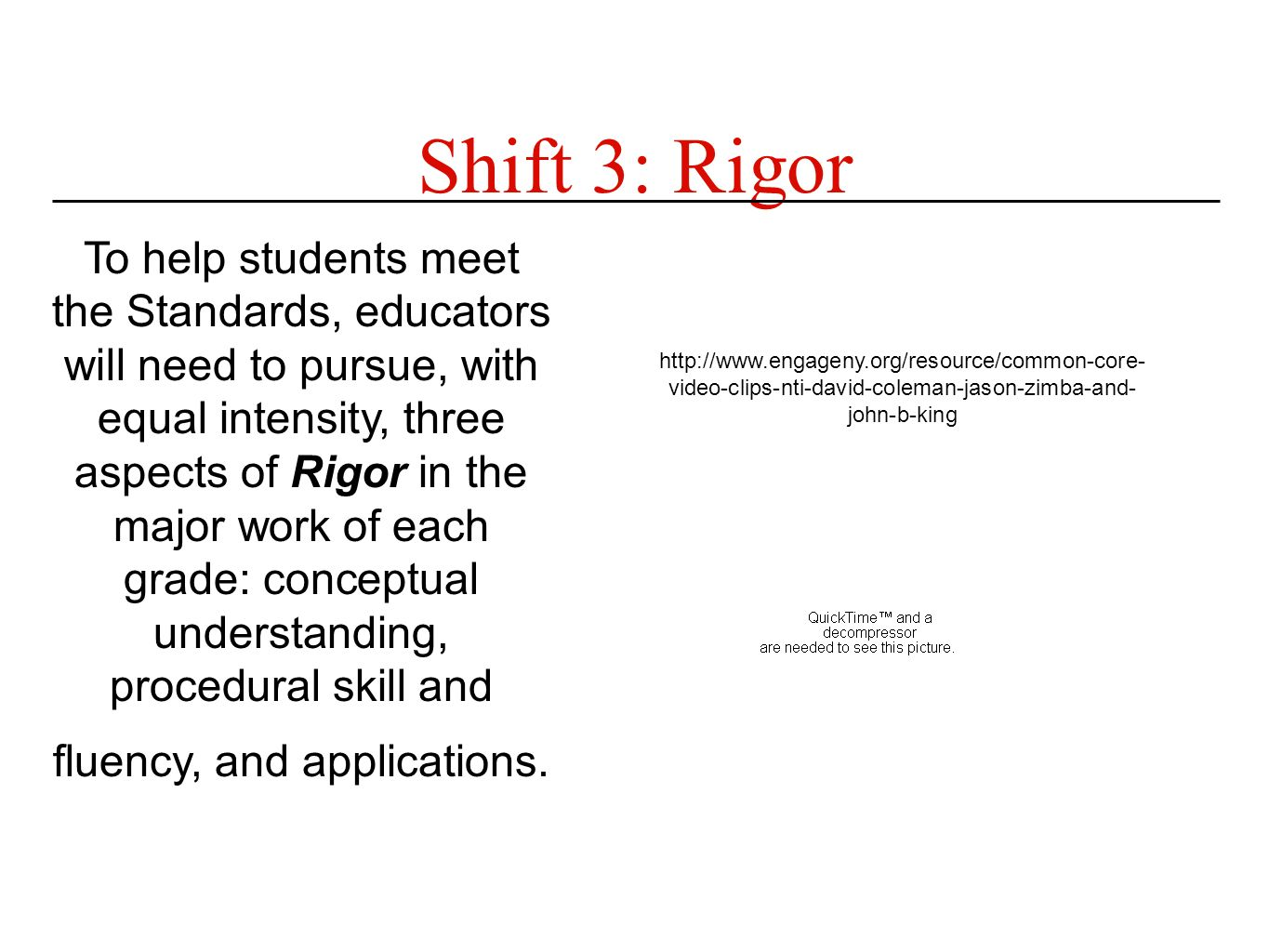 Shift 3: Rigor To help students meet the Standards, educators will need to pursue, with equal intensity, three aspects of Rigor in the major work of e