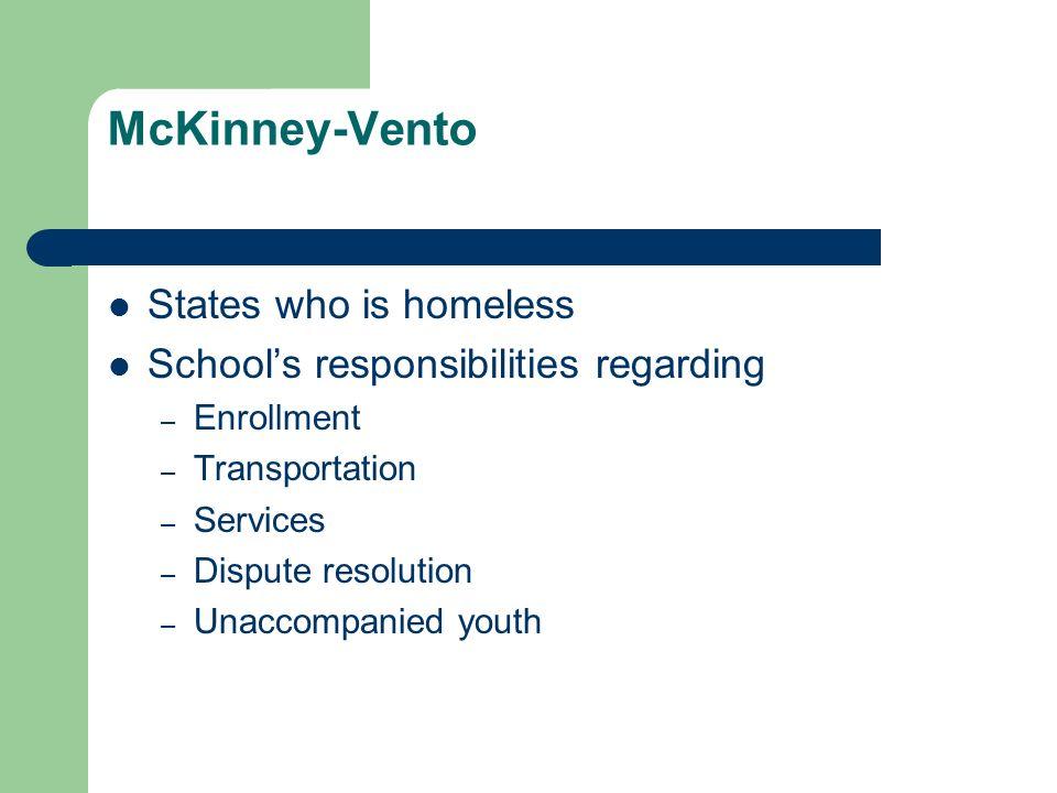 McKinney-Vento States who is homeless Schools responsibilities regarding – Enrollment – Transportation – Services – Dispute resolution – Unaccompanied