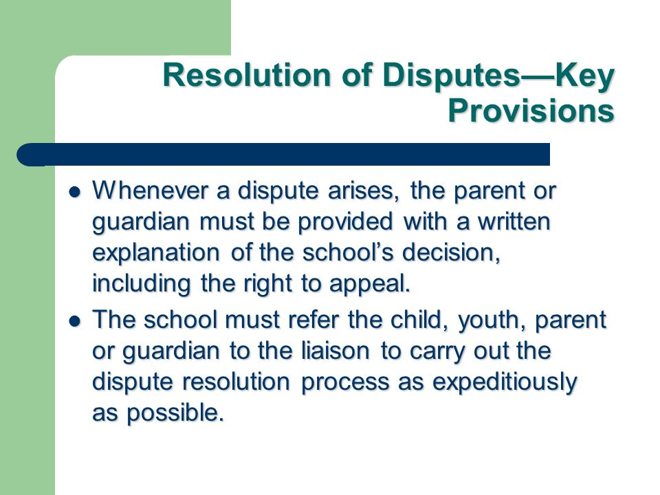 Resolution of DisputesKey Provisions Whenever a dispute arises, the parent or guardian must be provided with a written explanation of the schools deci