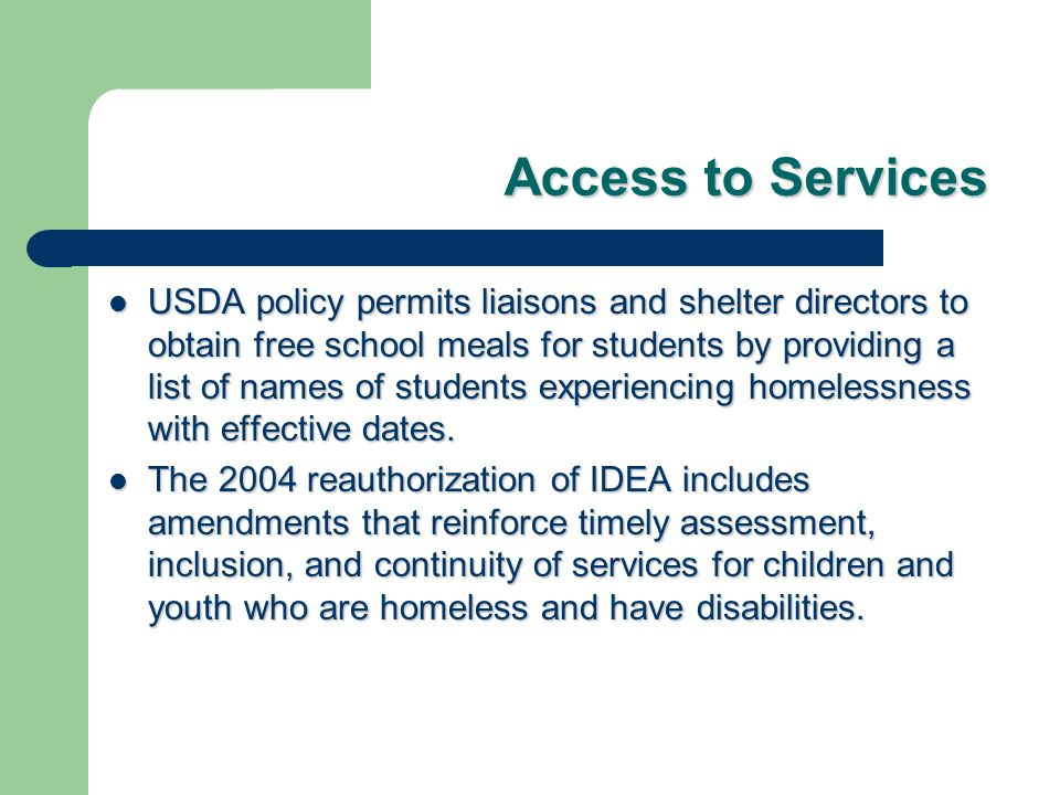 Access to Services USDA policy permits liaisons and shelter directors to obtain free school meals for students by providing a list of names of student
