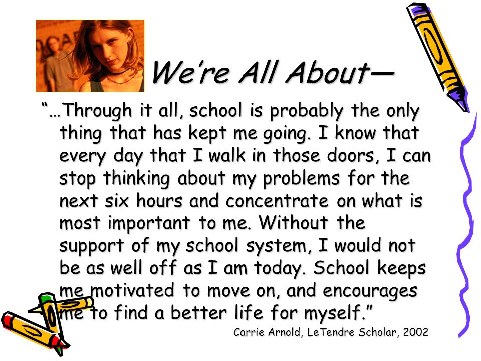 What Were All About …Through it all, school is probably the only thing that has kept me going.