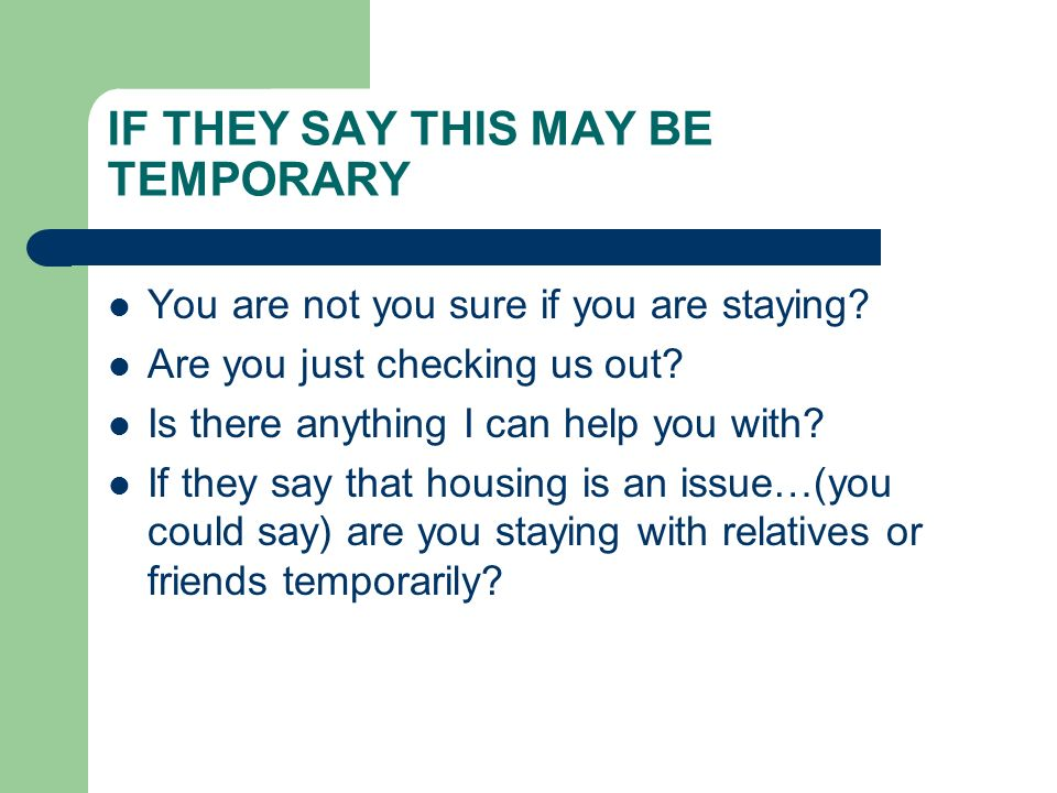 IF THEY SAY THIS MAY BE TEMPORARY You are not you sure if you are staying.