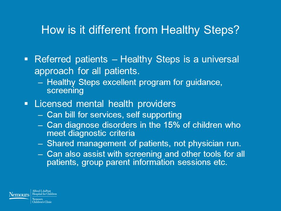 How is it different from Healthy Steps? Referred patients – Healthy Steps is a universal approach for all patients. –Healthy Steps excellent program f
