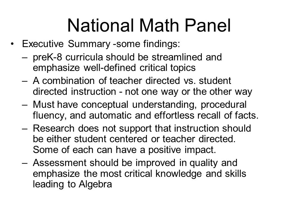 National Math Panel Executive Summary -some findings: –preK-8 curricula should be streamlined and emphasize well-defined critical topics –A combinatio