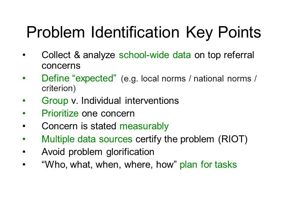 Step 1: Problem Identification Question: What is the discrepancy between what is expected and what is occurring? 1.List problem behaviors and prioriti