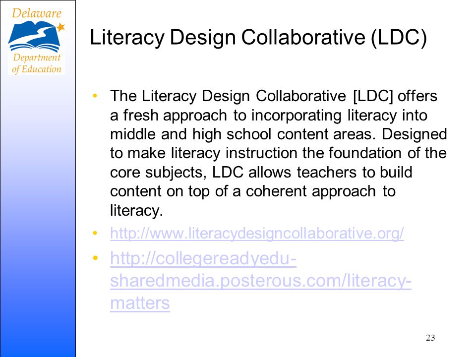 Literacy Design Collaborative (LDC) The Literacy Design Collaborative [LDC] offers a fresh approach to incorporating literacy into middle and high sch