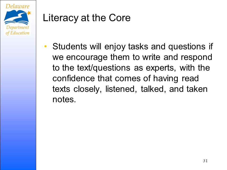 Literacy at the Core Students will enjoy tasks and questions if we encourage them to write and respond to the text/questions as experts, with the conf