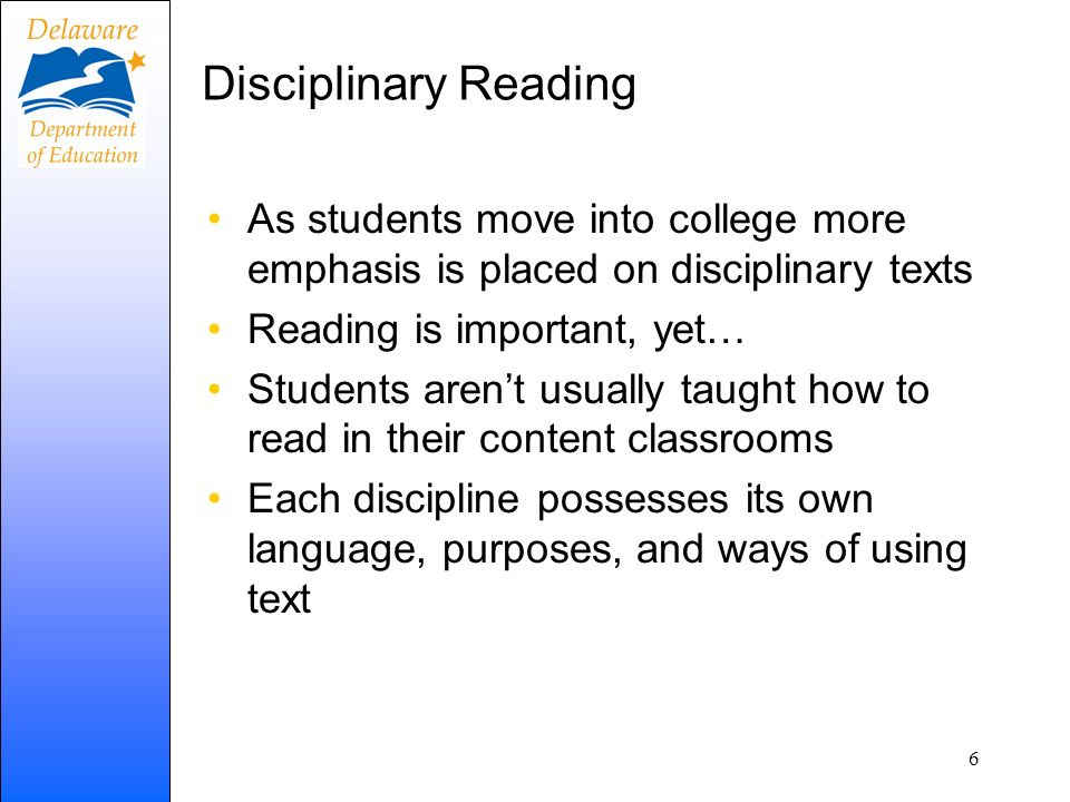 Disciplinary Reading As students move into college more emphasis is placed on disciplinary texts Reading is important, yet… Students arent usually tau