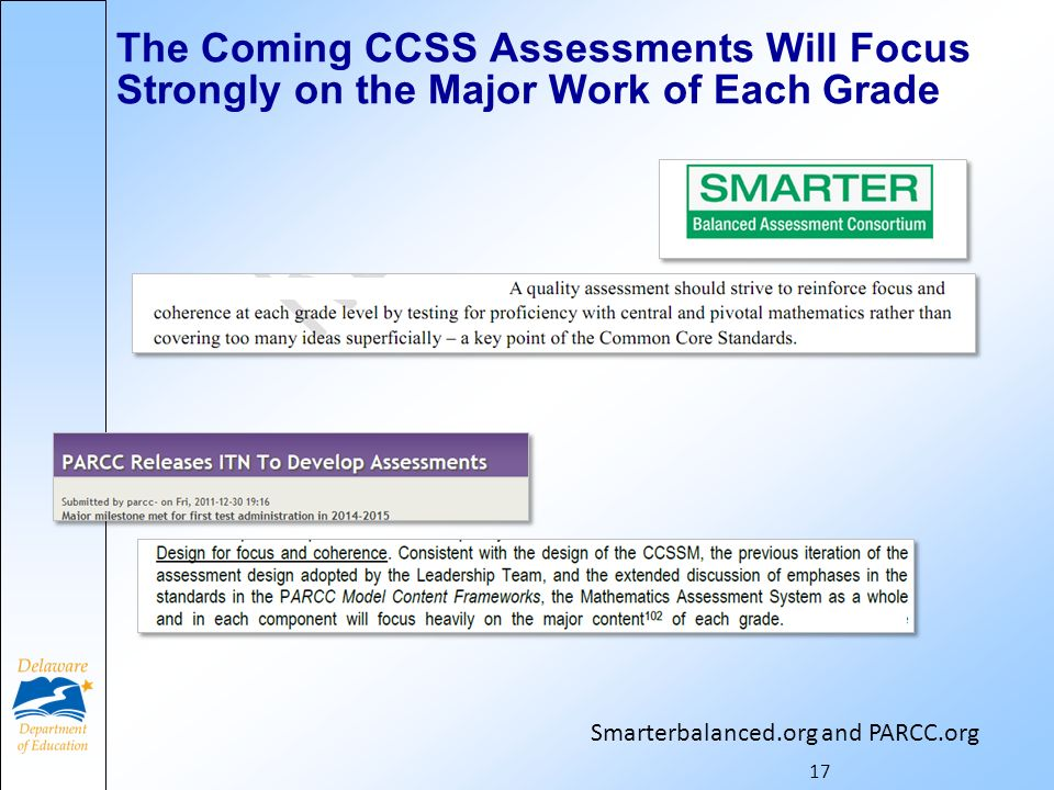 The Coming CCSS Assessments Will Focus Strongly on the Major Work of Each Grade 17 Smarterbalanced.org and PARCC.org