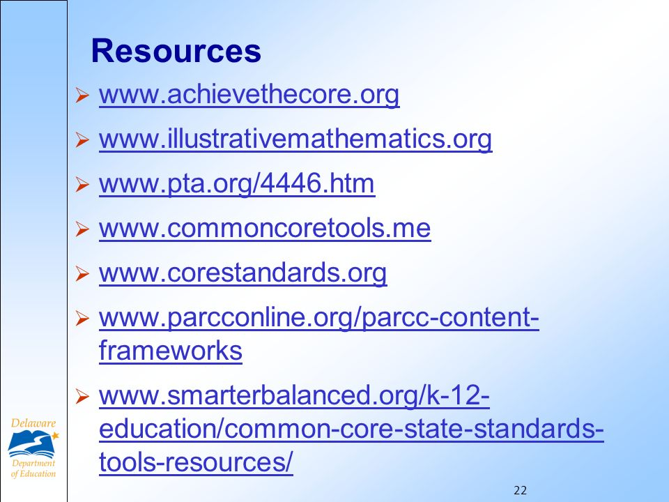 Resources www.achievethecore.org www.illustrativemathematics.org www.pta.org/4446.htm www.commoncoretools.me www.corestandards.org www.parcconline.org/parcc-content- frameworks www.smarterbalanced.org/k-12- education/common-core-state-standards- tools-resources/ 22