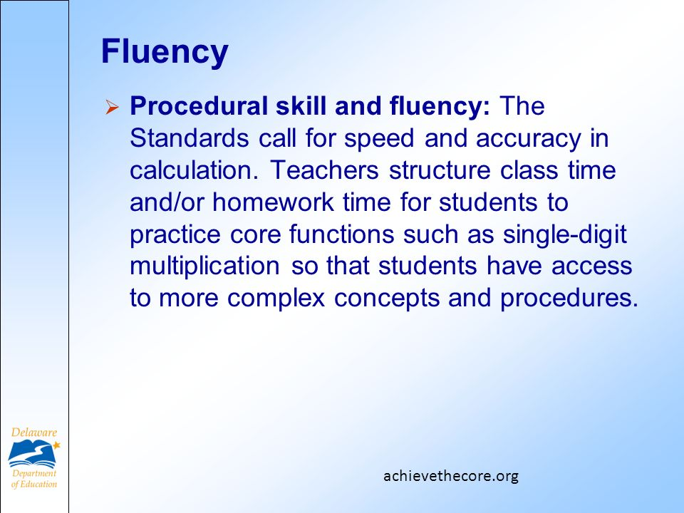 Fluency Procedural skill and fluency: The Standards call for speed and accuracy in calculation.