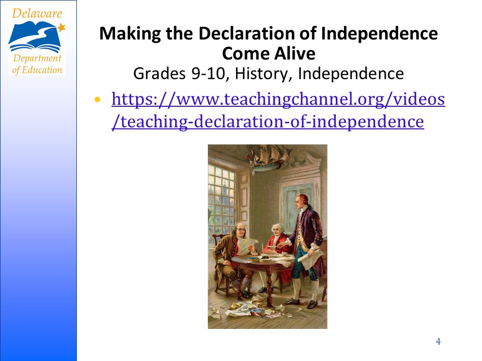 Making the Declaration of Independence Come Alive Grades 9-10, History, Independence https://www.teachingchannel.org/videos /teaching-declaration-of-independencehttps://www.teachingchannel.org/videos /teaching-declaration-of-independence 4