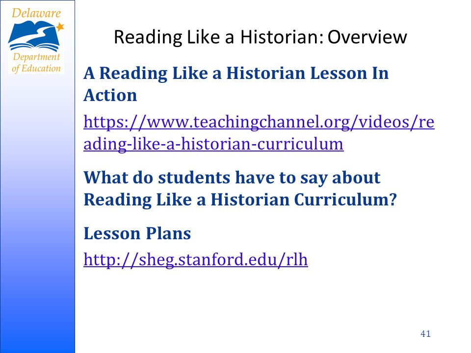 Reading Like a Historian: Overview A Reading Like a Historian Lesson In Action https://www.teachingchannel.org/videos/re ading-like-a-historian-curriculum What do students have to say about Reading Like a Historian Curriculum.