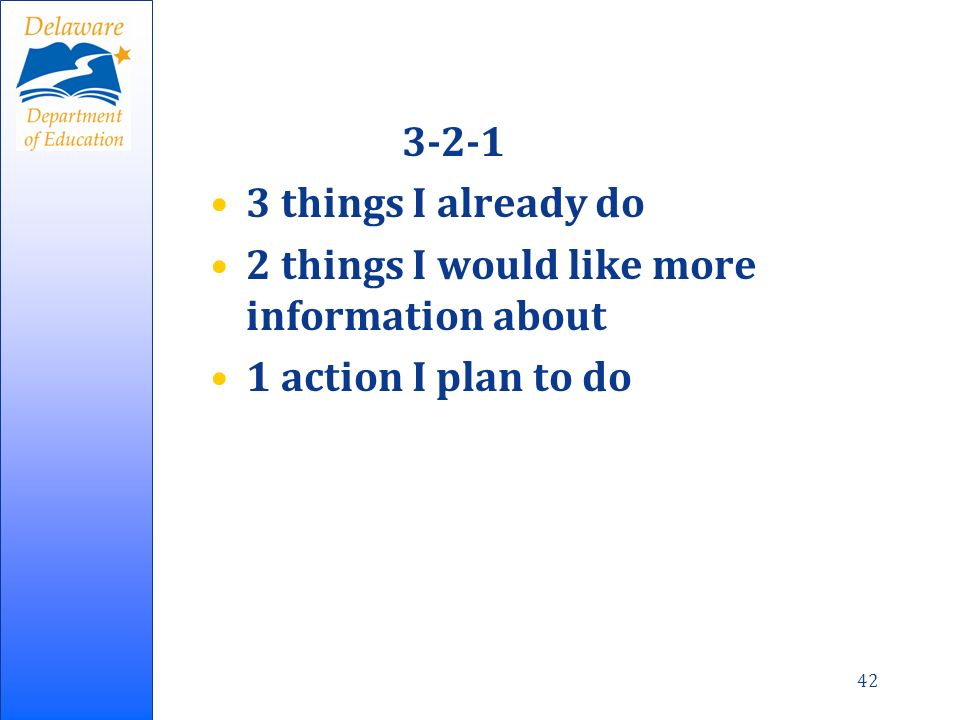 42 3-2-1 3 things I already do 2 things I would like more information about 1 action I plan to do