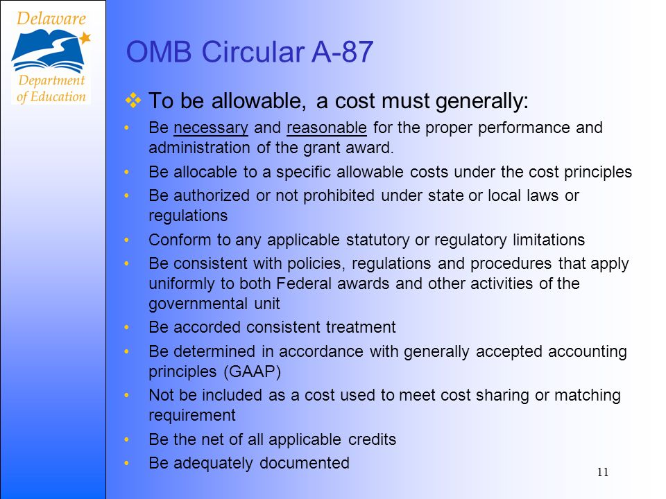 OMB Circular A-87 To be allowable, a cost must generally: Be necessary and reasonable for the proper performance and administration of the grant award.