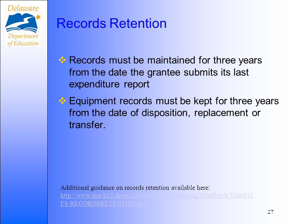 Records Retention Records must be maintained for three years from the date the grantee submits its last expenditure report Equipment records must be kept for three years from the date of disposition, replacement or transfer.